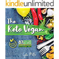 The Keto Vegan: 87 Low-Carb Recipes For A 100% Plant-Based Ketogenic Diet (Nutrition Guide) (The Carbless Cook Book 4) (English Edition)