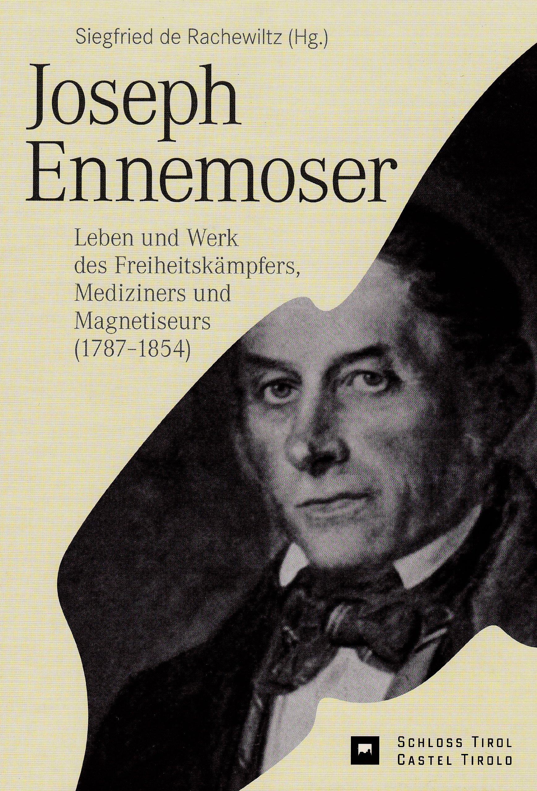 Joseph Ennemoser: Leben und Werk des Freiheitskämpfers, Mediziners und Magnetiseurs