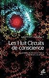 Les Huit Circuits de conscience: Chamanisme cybernétique & pouvoir créateur (Chamanismes)