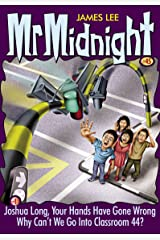 Mr Midnight #45: Joshua Long, Your Hands Have Gone Wrong; Why Can't We Go Into Classroom 44? Kindle Edition