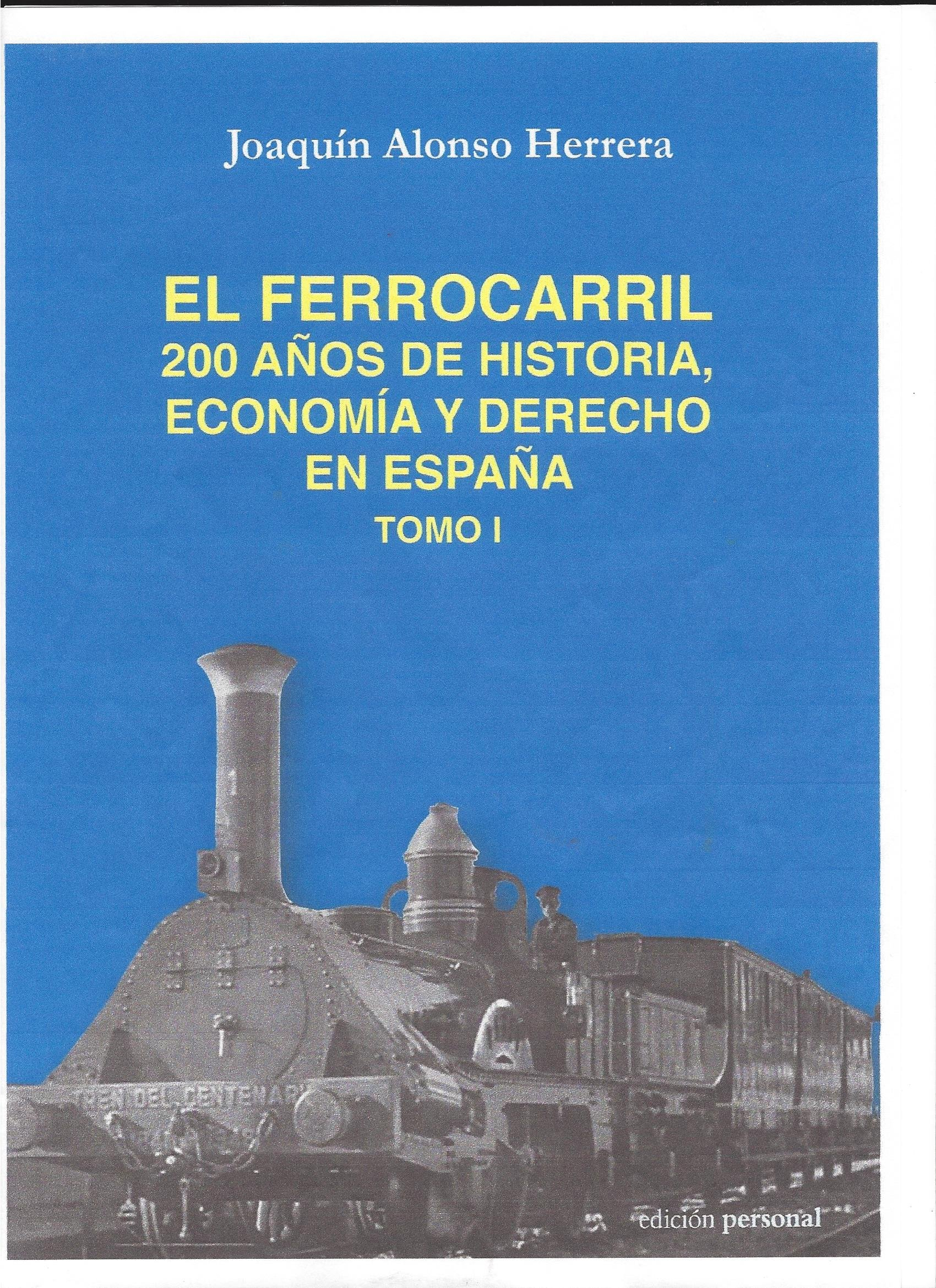 El ferrocarril. 200 años de historia, economía y derecho en España: Amazon.es: Alonso Herrera, Joaquín: Libros