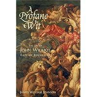 A Profane Wit: The Life of John Wilmot