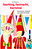Fasching, Fastnacht, Karneval: Geschichten, Gedichte und Lieder für Kinder
