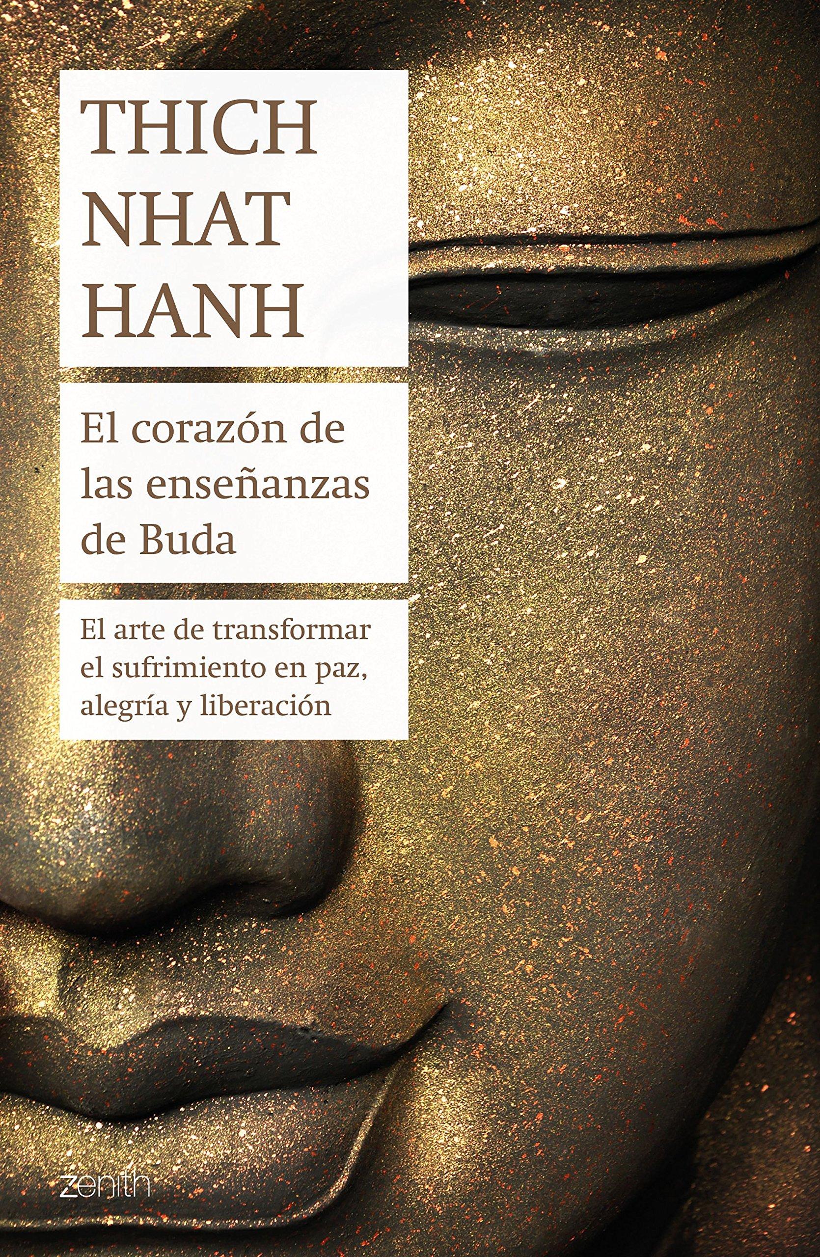 El corazón de las enseñanzas de Buda: El arte de transformar el sufrimiento en paz, alegría y liberación (Biblioteca Thich Nhat Hanh) Tapa blanda – 30 ene 2018 Núria Martí Zenith 8408180967 Buddhism