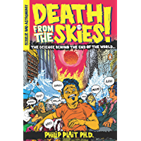 Death from the Skies!: The Science Behind the End of the World