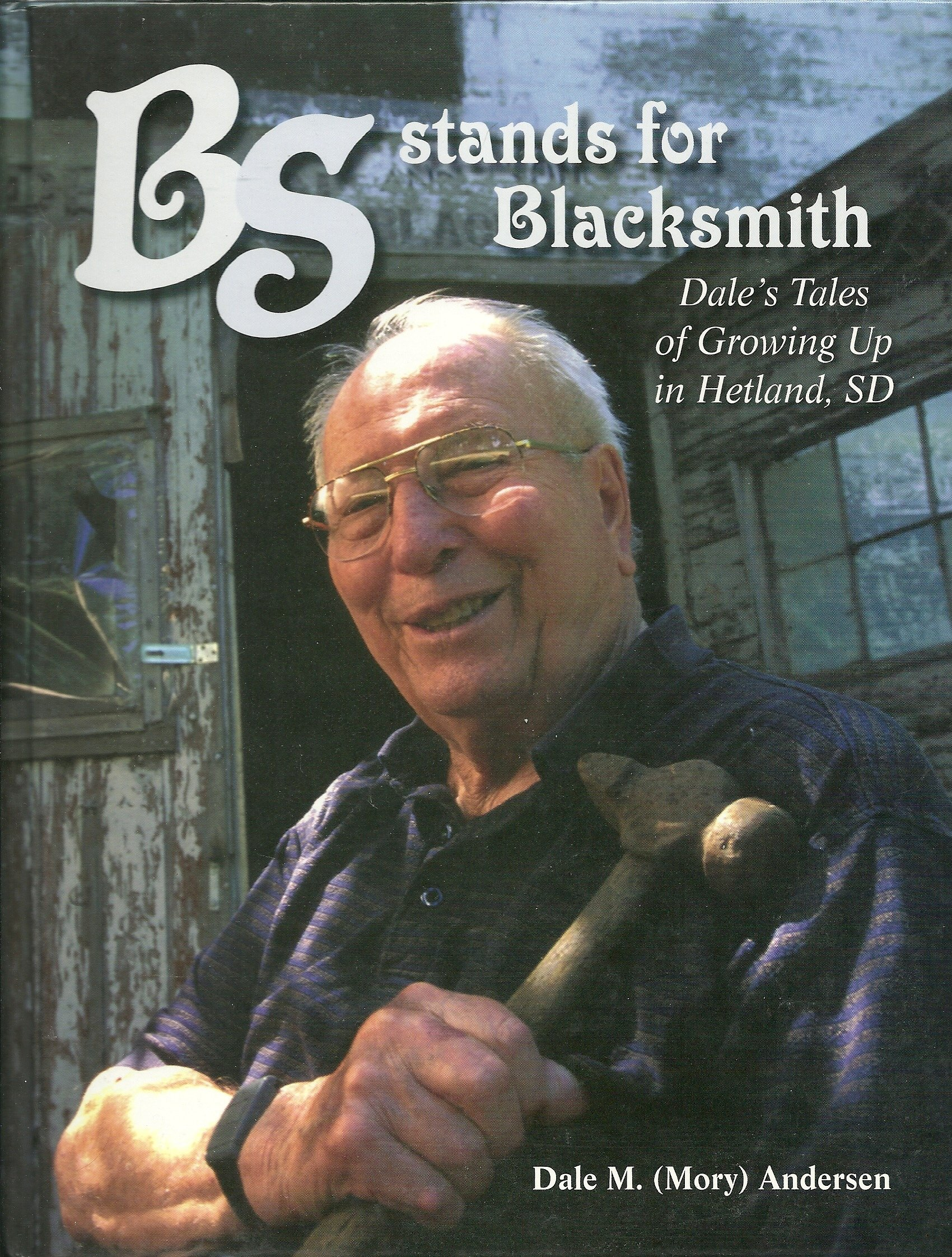 Read Online Bs Stands for Blacksmith: Dale's Tales of Growing Up in Hetland, SD pdf