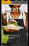 Ricette vegane: Ricette di base e sostituzioni