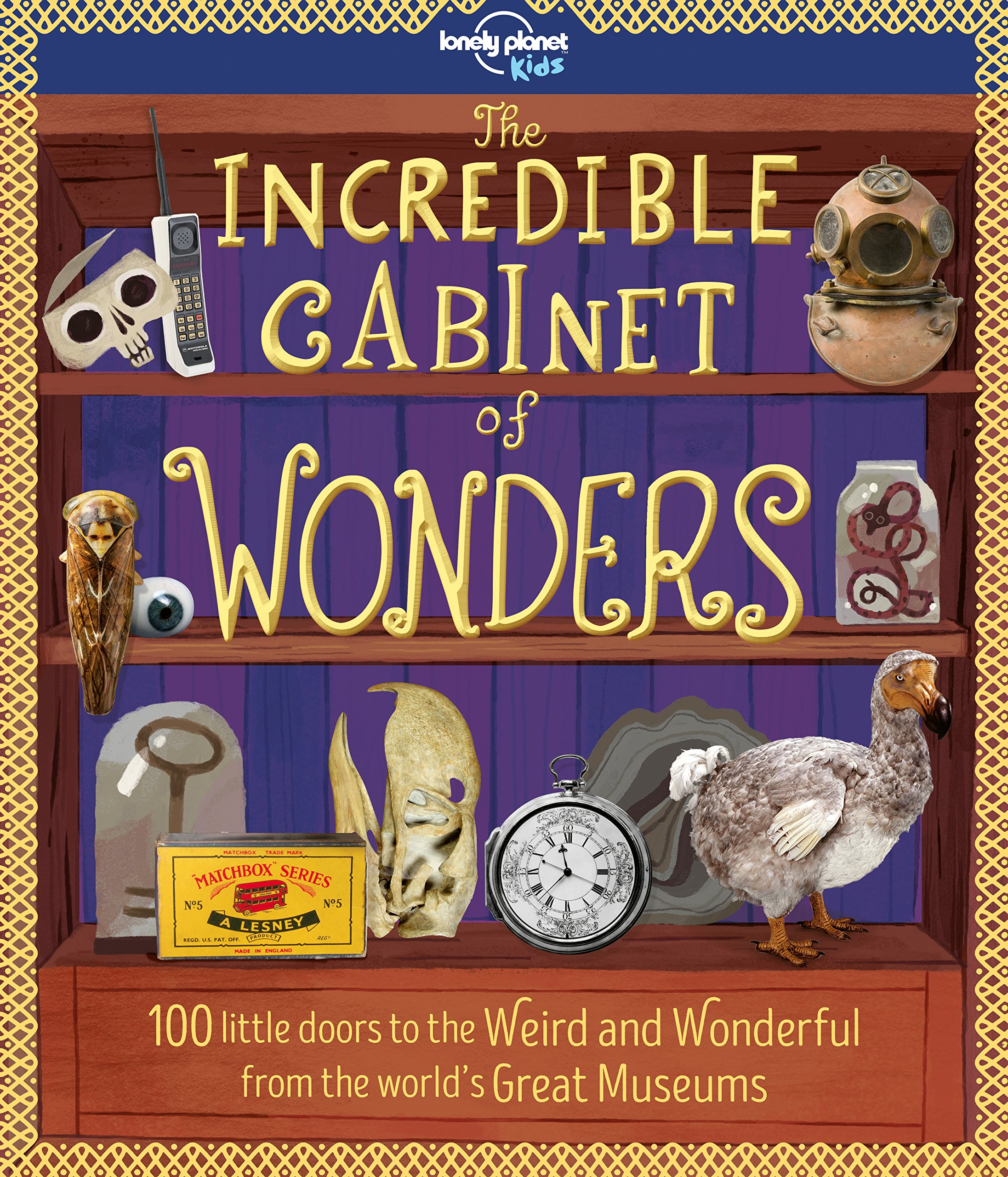Lonely Planet Kids Incredible Cabinet Of Wonders Next Chapter Into The 9781787011038 Books