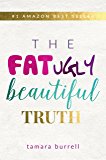 The Fat Ugly Beautiful Truth