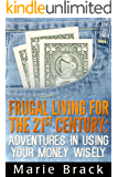 Frugal Living for the 21st Century: Adventures in Using Your Money Wisely