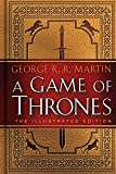A Game of Thrones: The Illustrated Edition: A Song of Ice and Fire: Book One (A Song of Ice and Fire Illustrated Edition…