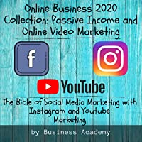 Online Business 2020 Collection: Passive Income and Online Video Marketing: The Bible of Social Media Marketing with…