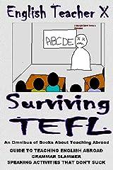 Surviving TEFL: Guides to Teaching English Abroad That Don't Suck (English Teacher X)