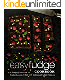 Easy Fudge Cookbook: A Fudge Cookbook for Fudge Lovers, Filled with Delicious Fudge Recipes (English Edition)