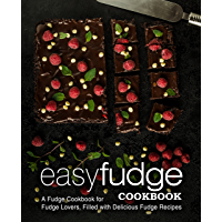 Easy Fudge Cookbook: A Fudge Cookbook for Fudge Lovers, Filled with Delicious Fudge Recipes (2nd Edition) (English Edition)