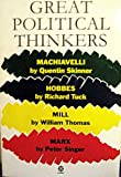 Great Political Thinkers: Machiavelli, Hobbes, Mill and Marx (Past Masters)