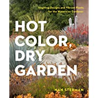 Hot Color in the Dry Garden: Inspiring Designs and Vibrant Plants for the Waterwise Gardener
