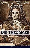 Die Theodicee (Vollständige Ausgabe): Abhandlungen über die Theodizee von der Güte Gottes, der Freiheit des Menschen und dem Ursprung des Bösen