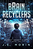 Brain Recyclers (Robot Geneticists Book 2)