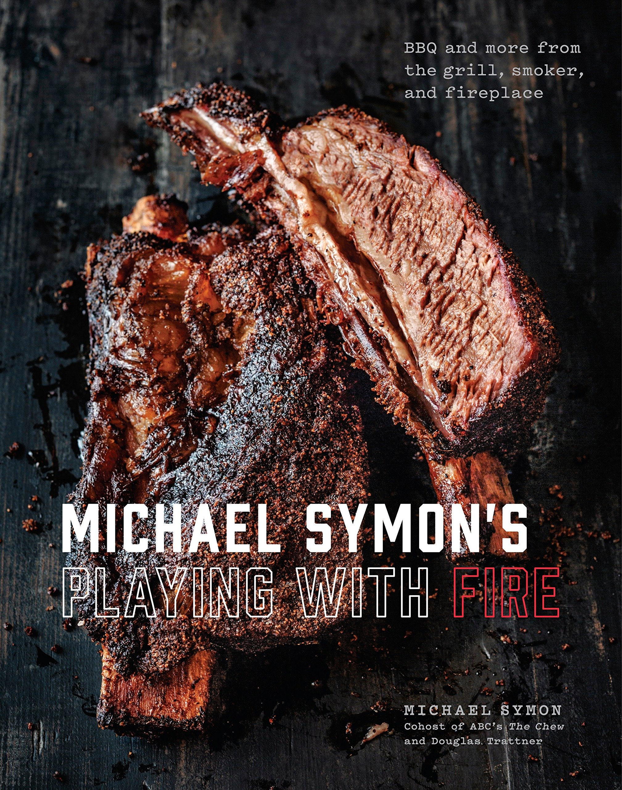 Michael Symon's Playing with Fire: BBQ and More from the Grill, Smoker, and Fireplace: A Cookbook by Clarkson Potter