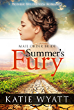 Mail Order Bride: Summer's Fury: Inspirational Historical Western (Pioneer Wilderness Romance series Book 1)