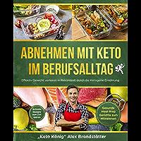 Abnehmen mit Keto im Berufsalltag: Effektiv Gewicht verlieren in Rekordzeit durch die Ketogene Ernährung. Schnelle Rezepte zum Zeit sparen - Gesunde Meal Prep Gerichte zum Mitnehmen (German Edition)