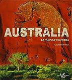 Australia. La nuova frontiera. Ediz. illustrata
