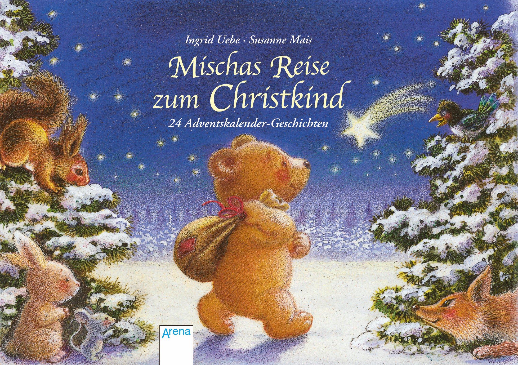 Mischas Reise zum Christkind: 24 Adventskalender-Geschichten Kalender – Adventskalender, September 2012 Ingrid Uebe Susanne Mais Arena 3401098241
