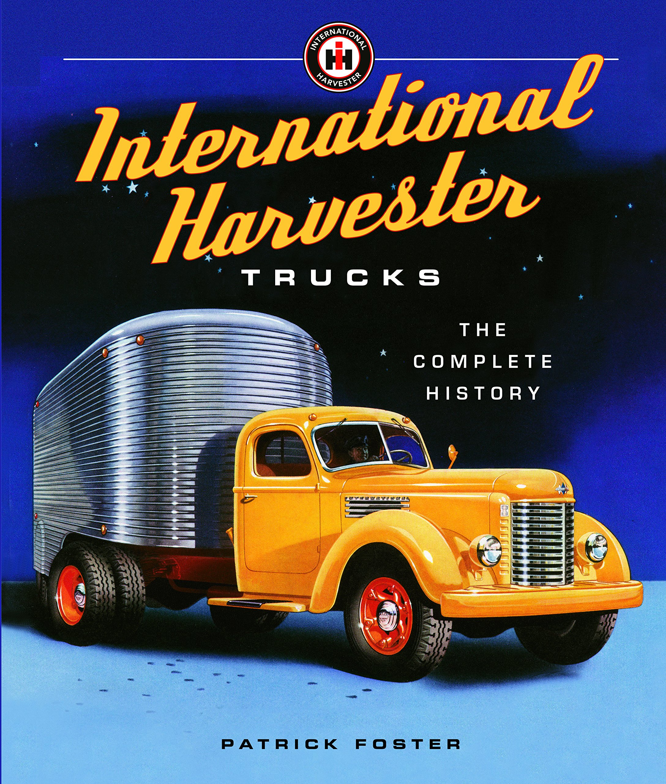 international harvester trucks the complete history patrick foster