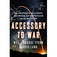 Accessory to War: The Unspoken Alliance Between Astrophysics and the Military (Astrophysics for People in a Hurry Series)
