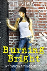 Burning Bright (Ivy Granger, Psychic Detective Book 3) Kindle Edition