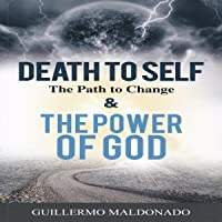 Death to Self, the Path to Change & the Power of God