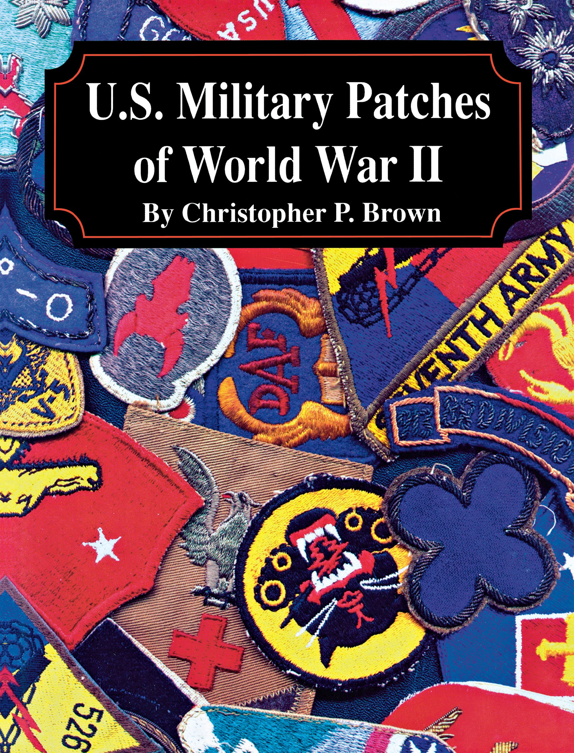 U S  Military Patches of World War II: Christopher P  Brown