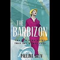 The Barbizon: The New York Hotel That Set Women Free (English Edition)