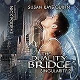 The Duality Bridge: Singularity, Book 2