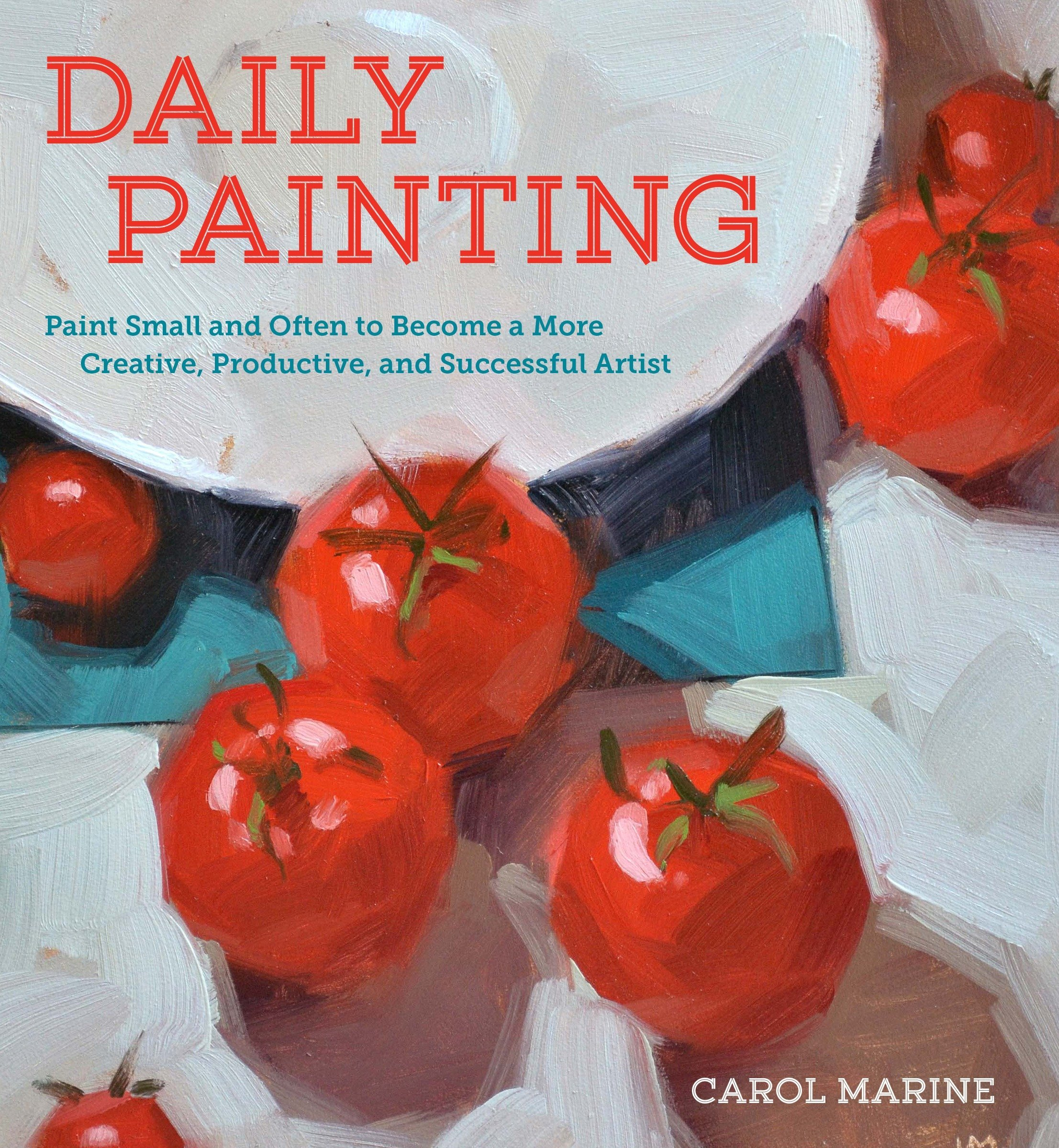 Buy Daily Painting: Paint Small and Often To Become a More Creative,  Productive, and Successful Artist Book Online at Low Prices in India | Daily  Painting: ...