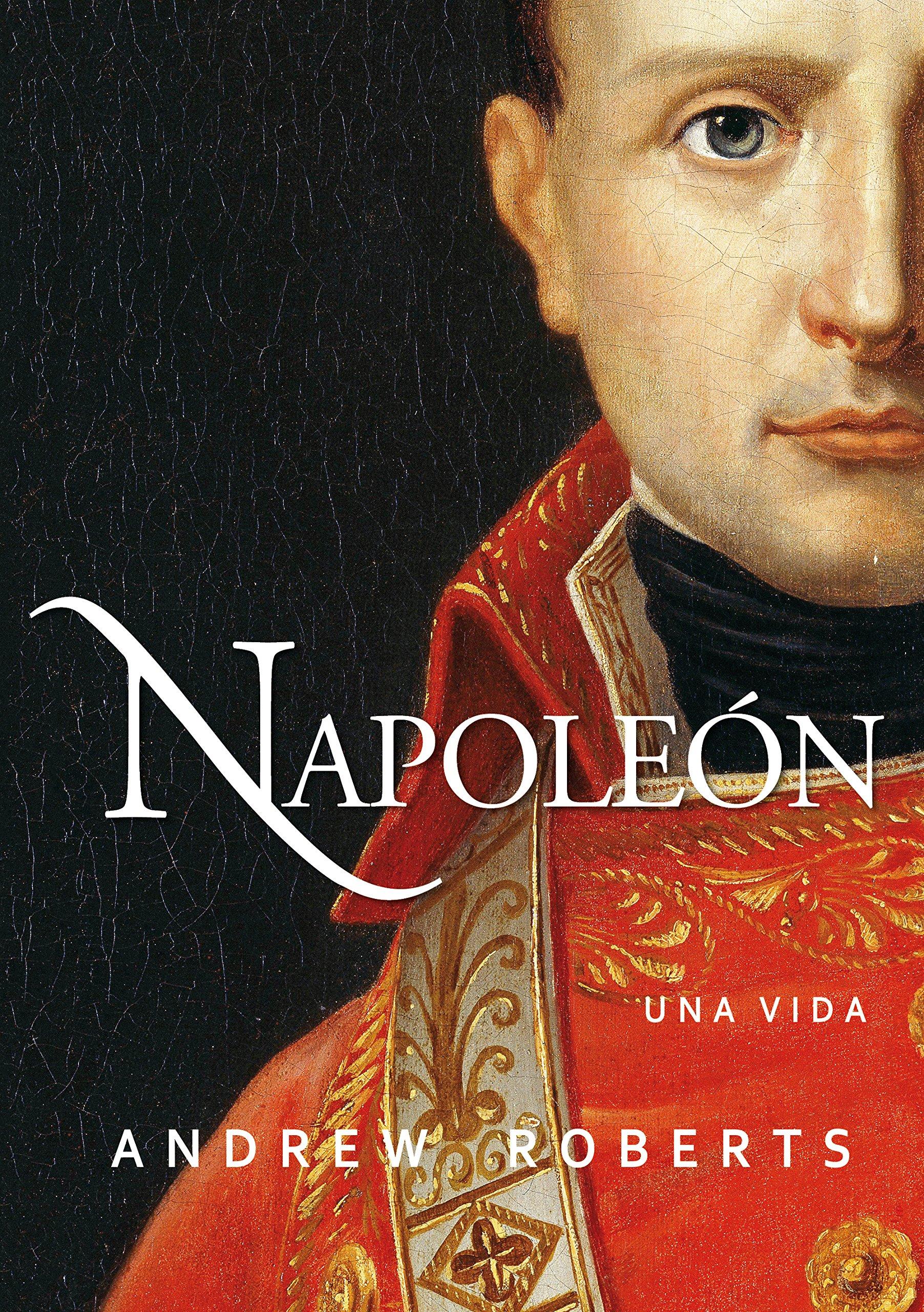 Napoleon (Ayer y hoy de la Historia): Amazon.es: Roberts, Andrew, Ostos García, Raúl, Larrad, Antonio, Pereda Sancho, Diego: Libros