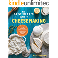 The Beginner's Guide to Cheese Making: Easy Recipes and Lessons to Make Your Own Handcrafted Cheeses (English Edition)