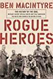Rogue Heroes: The History of the SAS, Britain's Secret Special Forces Unit That Sabotaged the Nazis and Changed the…