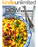 Bowl Recipes: Recipes for Delicious and Healthy One-Dish Rice and Grains (2nd Edition)