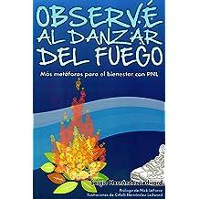 Observé al danzar del fuego: Más metáforas para el bienestar con PNL (Spanish Edition) Jul 7, 2015