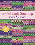 Joyful Daily Stitching: Seam by Seam: Complete Guide to 500 Embroidery-Stitch Combinations, Perfect for Crazy Quilting