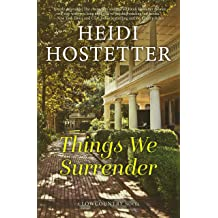 Things We Surrender A Lowcountry Novel Feb 25 2018 By Heidi Hostetter