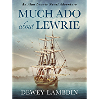 Much Ado About Lewrie (The Alan Lewrie Naval Adventures Book 25)