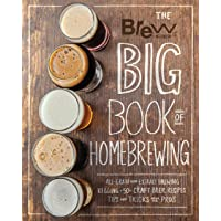 The Brew Your Own Big Book Of Homebrewing: All-Grain and Extract Brewing * Kegging * 50+ Craft Beer Recipes * Tips and…
