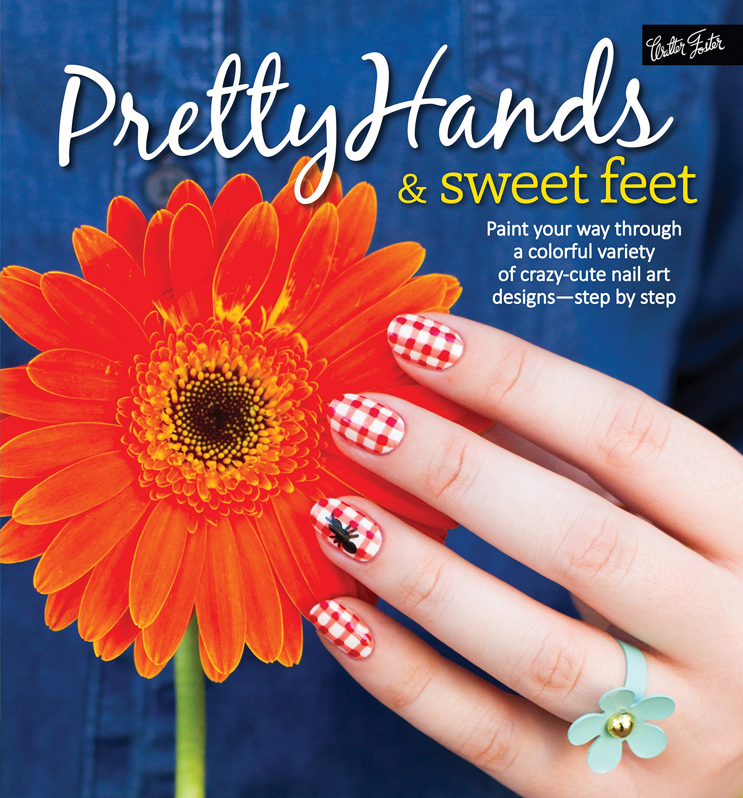 Pretty Hands Sweet Feet Paint Your Way Through A Colorful Variety