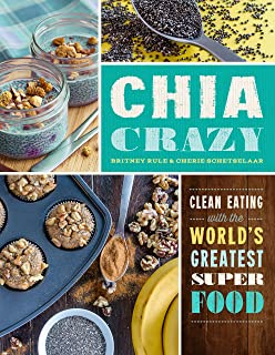 The Chia Cookbook: Inventive, Delicious Recipes Featuring Natures Superfood