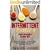 INTERMITTENT FASTING FOR WOMEN OVER 50: 101 EMOTIONAL TIPS TO HELP YOU MAINTAIN ENERGY AND KEEP YOUR HORMONES IN BALANCE / A