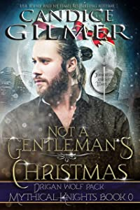Not A Gentleman's Christmas (A Mythical Knights Story)