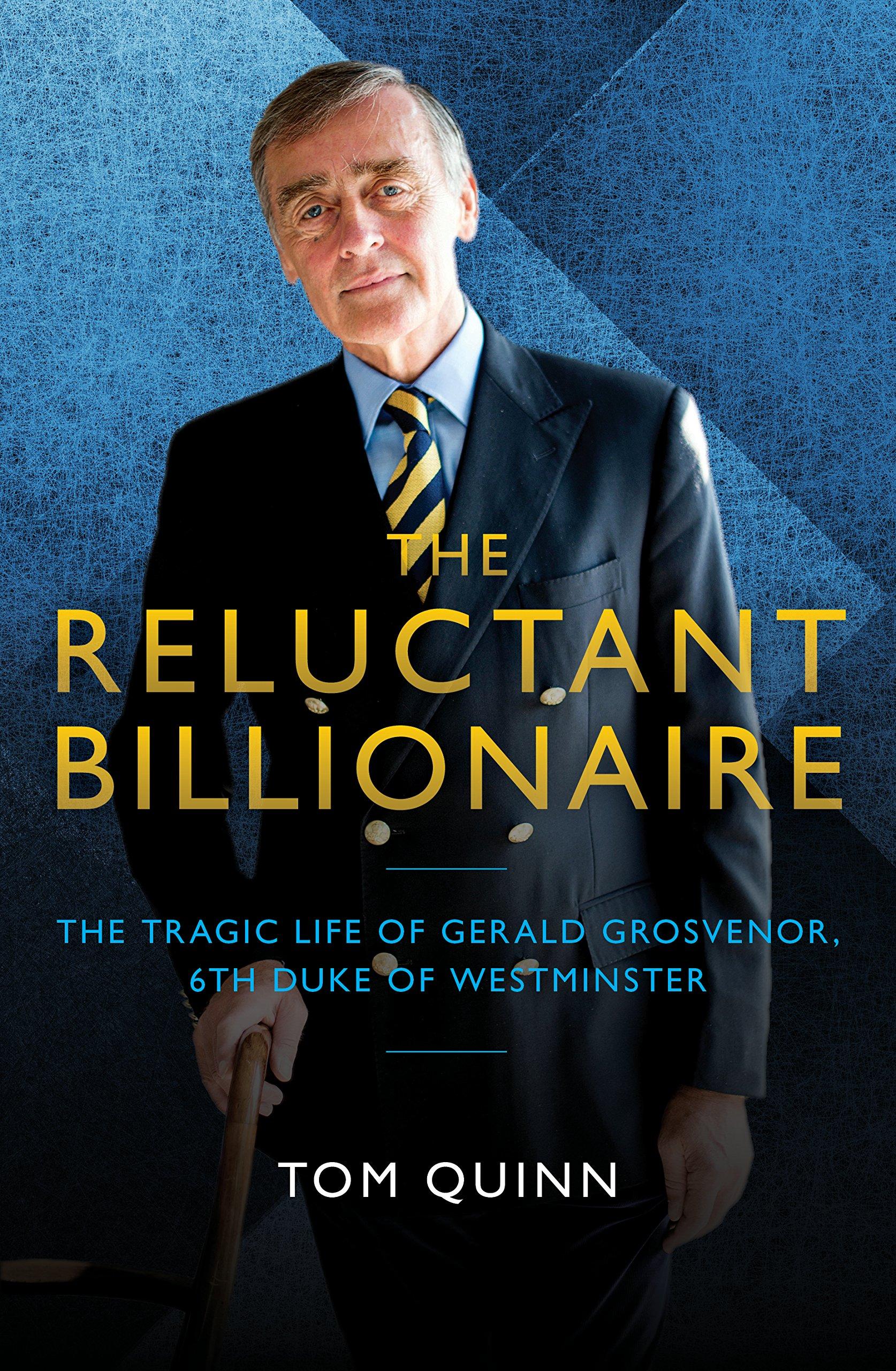 The Reluctant Billionaire: The Tragic Life of Gerald Grosvenor, Sixth Duke  of Westminster: Amazon.co.uk: Tom Quinn: 9781785903168: Books
